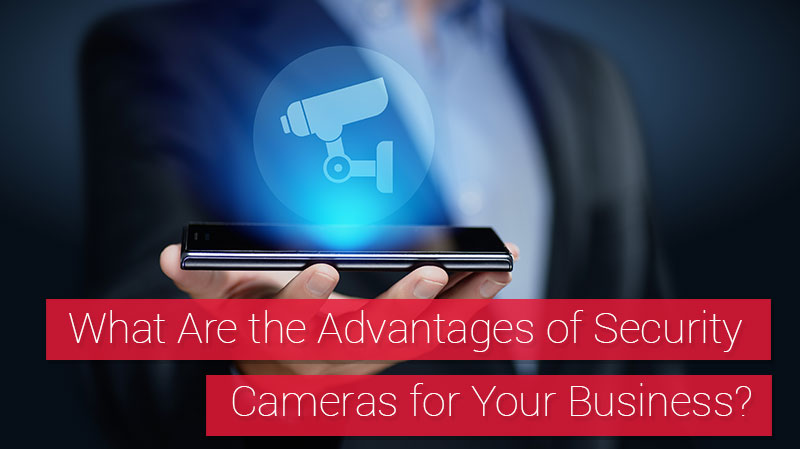 The Advantages of Security Camera Systems for Your Business