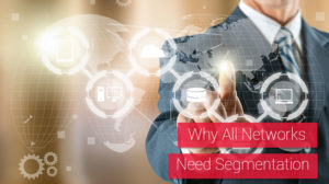 Why Network Segmentation is Essential to Business Today