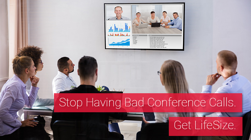 Stop Having Bad Conference Calls. Get LifeSize.