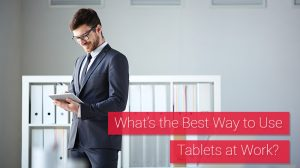 What's the Best Way to Use Tablets at Work