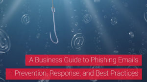 A Business Guide to Phishing Emails–Prevention, Response, and Best Practices