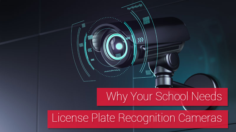 Why Your School Needs License Plate Recognition Cameras