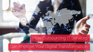How Outsourcing IT Services Can Improve Your Digital Transformation