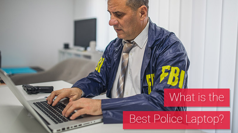 What is the Best Police Laptop