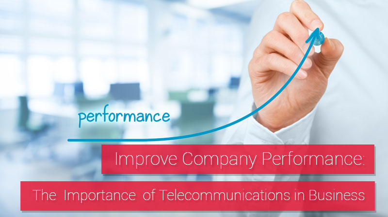 Improve Company Performance: The Importance of Telecommunications in Business