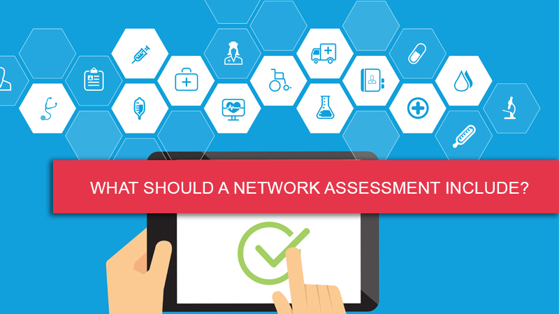 What Should a Network Assessment Include?