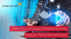 Do Your Managed Network Services Include Patch Management?