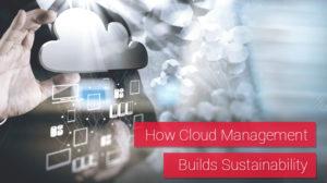 How Cloud Management Builds Sustainability
