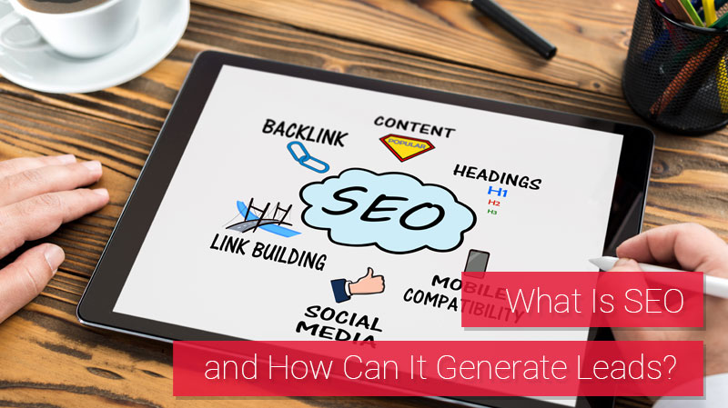 What Is SEO and How Can It Generate Leads?