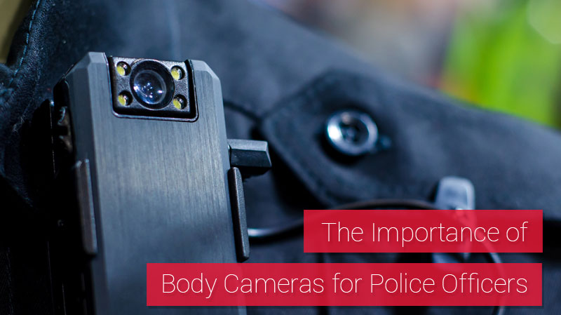 The Importance of Body Cameras for Police Officers
