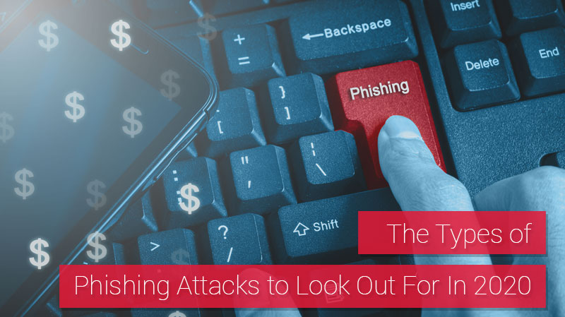 Types of Phishing Attacks to Look Out For In 2020
