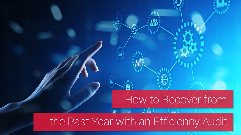 How to Recover from the Past Year with an Efficiency Audit