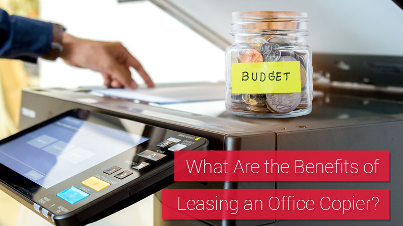 What Are the Benefits of Leasing an Office Copier?