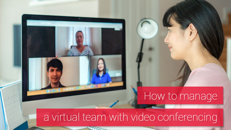 How to Manage a Virtual Team with Video Conferencing