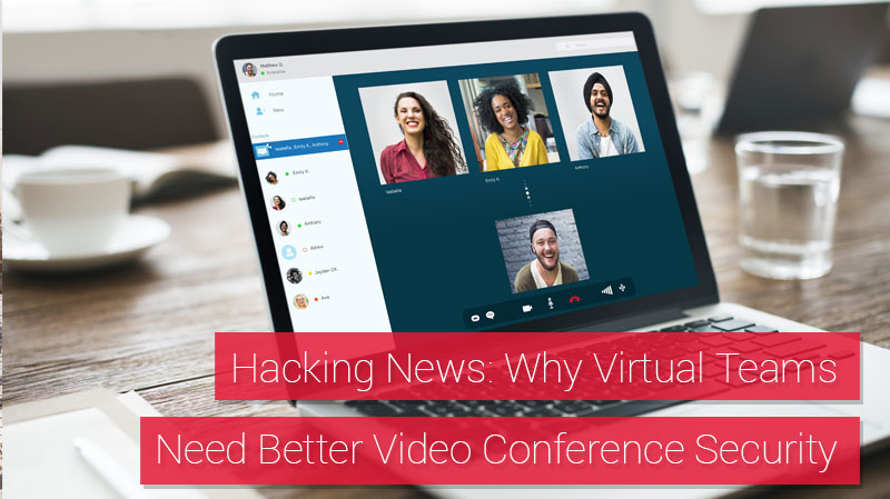 Hacking news: why virtual teams need better video conferencing security