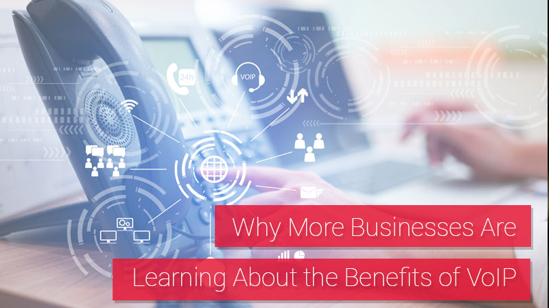 Why More Businesses Are Learning About the Benefits of VoIP